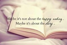 Maybe its not about the happy ending. Maybe its about the story
