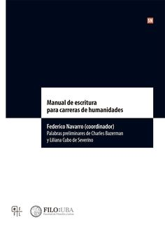 Manual de escritura para carreras de humanidades / Federico Navarro (coord.). Buenos Aires: Universidad de Buenos Aires, 2014. #BibliotecaUGR #trabajoacademico #humanidades