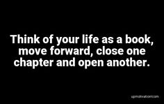 Think of your life as a book, Motivation Quotes, Moving Forward, Your Life, Thinking Of You, Motivational, Books, Motivational Quotes, Thinking About You, Move Forward