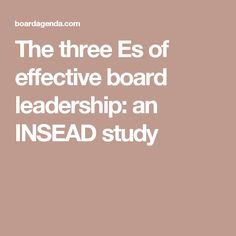 The three Es of effective board leadership: an INSEAD study Leadership, Boards, Study, Planks, Studio, Studying, Research