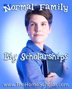Big Scholarships Happen to Normal People! @TheHomeScholar #Homeschool