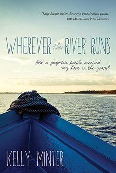 Wherever the River Runs: How a Forgotten People Renewed My Hope in the Gospel by Kelly Minter http://www.amazon.com/dp/1434707350/ref=cm_sw_r_pi_dp_ETI5tb1SPT7HB
