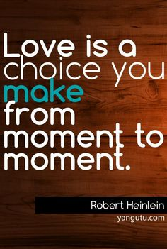 Love is a choice you make from movement to movement, ~ Robert Heinlein <3 Love Sayings #quotes, #love, #sayings, https://apps.facebook.com/yangutu