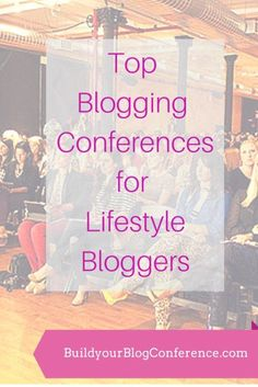 Top Blogging Conferences for Lifestyle Bloggers - see which conferences will fit with your plans! buildyourblogconference.com thebloggernetwork.com