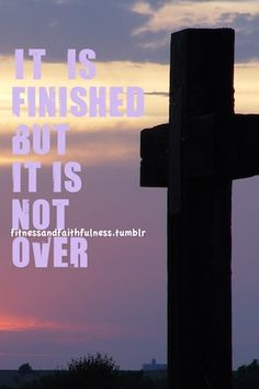 It is finished but it is not over. Hallelujah!  www.facebook.com/FitnessandFaithfulness