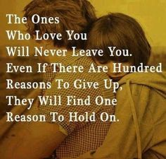 The Ones Who Love You Will Always Find A Reason To Hold On
