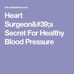 Heart Surgeon's Secret For Healthy Blood Pressure