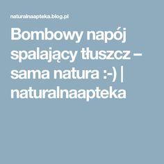 Bombowy napój spalający tłuszcz – sama natura :-) | naturalnaapteka Body Care, Healthy, Blog, Hacks, Blogging, Bath And Body, Health, Tips