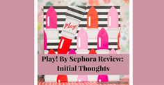 Thinking about getting Play! By Sephora? Check out what I think before you do. #subscriptionbox #makeup #beauty