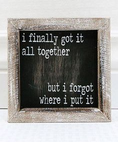 Take a look at this 'Finally Got it All Together' Wood Framed Wall Sign today! Diy Signs, Funny Signs, Rustic Signs, Wooden Signs, Sign Quotes, Funny Quotes, Crazy Quotes, Quotable Quotes, Chalkboard Quotes