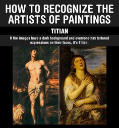 How to recognize the artists of paintings  ;-)   http://themetapicture.com/the-best-way-to-recognize-the-artists-of-paintings/