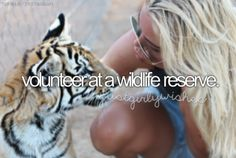 Volunteer At A Wildlife Reserve will do this for sure ! Also living in a farm in Africa helping kids