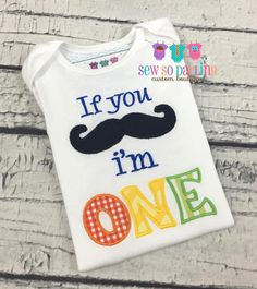If you mustache I'm One Shirt  Mustache 1st by SewSoDarling