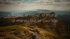 Travel is a matter of courage