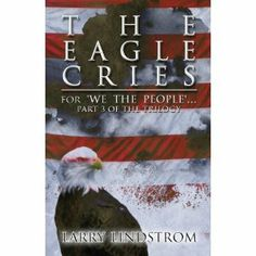 Reviewed by Karen Pirnot for Readers' Favorite  The Eagle Cries by Larry Lindstrom is the third book in the We The People trilogy. In this story, agents Louis Elliott and Lynn Martin had been shot and left for dead. As the book opens, each of the agents is being told that the other has died. That leaves the pair free to accept separate assignments. Agent Elliott is assigned to look into suspect transports of weapons and explosives. It is thought that the explosives are being made into IEDs…