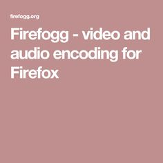 Firefogg - video and audio encoding for Firefox