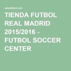 TIENDA FUTBOL REAL MADRID 2015/2016 - FUTBOL SOCCER CENTER