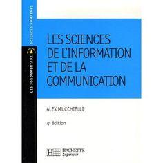 Les sciences de l'information et de la communication: Alex Mucchielli Communication, Science, Information, Bar Chart, Livres, Bar Graphs, Communication Illustrations