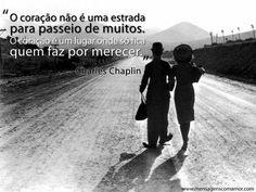 """""""O coração não é uma estrada para passeio de muitos. O coração é um lugar onde só fica quem faz por merecer."""" #FrasesFilosoficas"""
