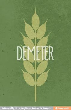 demeter : The greek godess of vegetation and fruitfulness was the daughter of CRONOS and RHEA posseses mystirious powers of growth and even resurection