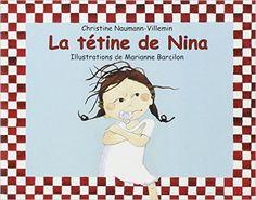 Amazon.fr - La Tétine de Nina - Christine Naumann-Villemin, Marianne Barcilon - Livres