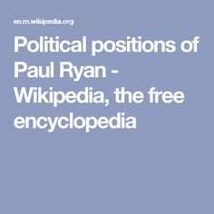 2016 PAUL RYAN: Political positions of Paul Ryan - Wikipedia, the free encyclopedia
