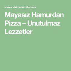 Mayasız Hamurdan Pizza – Unutulmaz Lezzetler