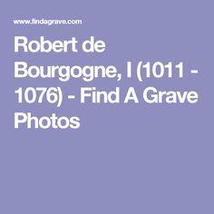 Robert de Bourgogne, I (1011 - 1076) - Find A Grave Photos