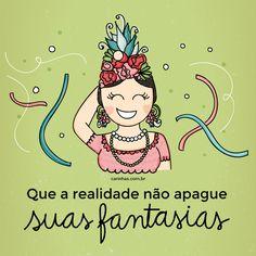 """""""Que a realidade não apague suas fantasias"""" www.carinhas.com.br"""
