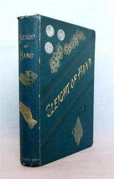 Sleight of Hand: A Practical Manual of Legerdemain For Amateurs and Others. by Edwin Sachs. Publisher: L. Upcott Gill, 1885, second, enlarged edition. Bound in the publisher's blue-green cloth with titles and vingettes on the spine and top board, floral endpapers. The book is in very good condition with corners and spine ends bumped and a little rubbing to the cloth over the hinges. One owner name on the ffep, dated 1888. Final text page excised, replaced in facsimile. On the recto of the...