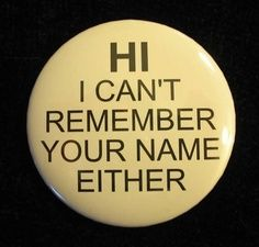 Hi!  I can't remember your name either button