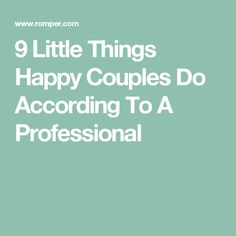9 Little Things Happy Couples Do According To A Professional