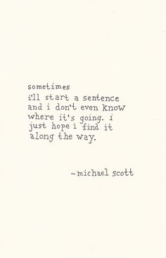 """sometimes I'll start a sentence & I don't even know where it's going. I just hope I find it along the way"" -michael scott Great Quotes, Quotes To Live By, Inspirational Quotes, Words Quotes, Me Quotes, Sayings, Book Quotes, Infp, The Office"