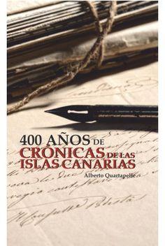 Cuatrocientos años de crónicas de las Islas Canarias / Alberto Quartapelle.. -- La Orotava (Tenerife) : Veredalibros, 2015.