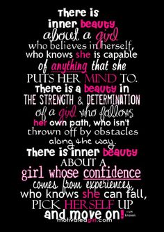 """""""...There is inner beauty about a girl whose confidence comes from experiences, who knows she can fall, pick herself up, and move on"""""""
