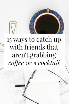 15 ways to catch up with friends that aren't grabbing coffee or a cocktail