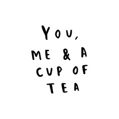 you, me and a cup of tea