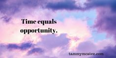tammymcatee.com Thought for the day Time equals opportunity. #literaryagent #ThoughtOfTheDay #inspire #agent #quotestoliveby #writerscommunity #writersnetwork #metaphysical #inspirational #WritingCommunity #amquerying #quotes #writing #writer #author #SundayThought