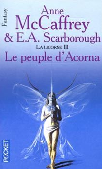 Le Peuple d'Acorna Anne McCAFFREY & Elizabeth Ann SCARBOROUGH  Titre original : Acorna's People, 1999 Science Fiction  - Cycle : Acorna  vol. 3  Illustration de Wojtek SIUDMAK POCKET, coll. Science-Fiction / Fantasy n° 5753, dépôt légal : septembre 2002