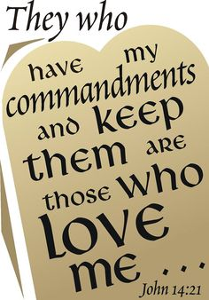 John 14:21 ~ Those who accept my commandments and obey them are the ones who love me.