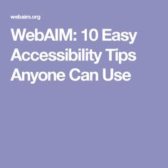 WebAIM: 10 Easy Accessibility Tips Anyone Can Use
