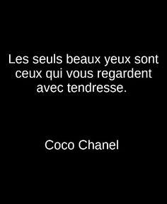 Les seuls beaux yeux sont ceux qui vous regardent avec tendresse. Coco Chanel
