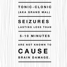 Day 7: Single tonic-clonic (aka grand mal) seizures lasting less than 5-10 minutes are not known to cause brain damage, contrary to the belief that seizures cause brain damage, they are actually more likely to stem from head trauma.   ✨✨✨✨✨✨✨✨✨✨✨✨