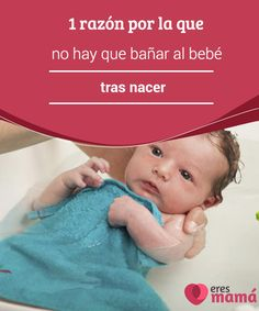 1 #razón por la que no hay que bañar al bebé tras nacer   No hay que #bañar al #bebé tras #nacer para no quitarle el vérnix caseoso: una sustancia grasa y blanca, cebo llamada en el argot popular, que cubre su #piel.