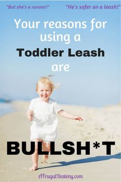 People have a lot excuses for leashing their toddlers, but they're all BS.