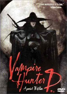 Vampire Hunter D movie, the first anime I ever saw,  been a fan since