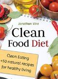 Clean Food Diet: Clean Eating + 50 Natural Recipes for Healthy Living - http://howtomakeastorageshed.com/articles/clean-food-diet-clean-eating-50-natural-recipes-for-healthy-living/