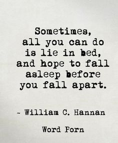Strength Quotes : All you can do is hope you fall asleep before you fall apart. (25 Inspiring Hope