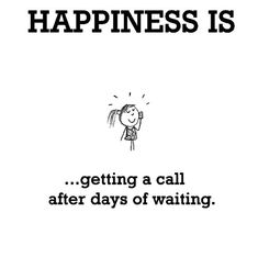 Happiness #606: Happiness is getting a call after days of waiting.