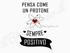 Pensa come un protone. Motivational Phrases, Inspirational Quotes, Some Good Thoughts, Best Quotes, Funny Quotes, Words Quotes, Positive Vibes, True Stories, Quotations